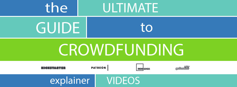 The Ultimate Guide to Crowdfunding explainer videos