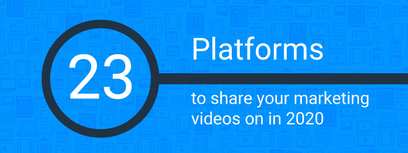 23 platforms to share your marketing videos on