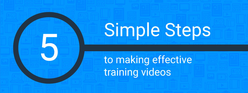 5 simple steps to making effective training videos