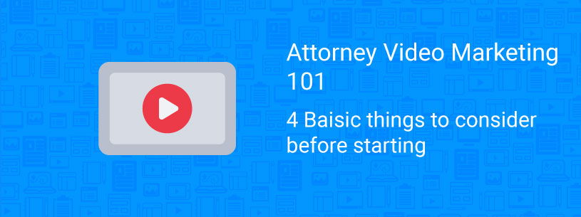 Attorney video marketing 101