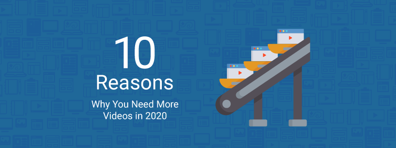 10 reasons why you need more video 2020