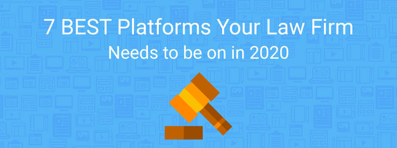 7 Best Platforms your Law Firm Needs to be on