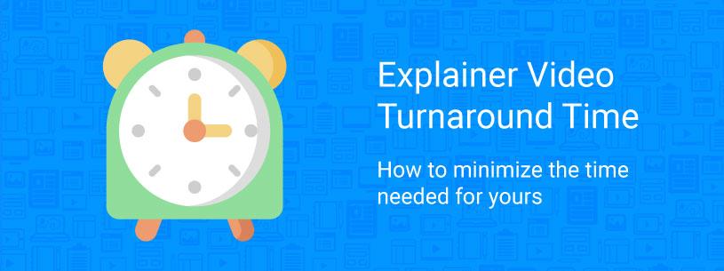 Explainer video turnaround time