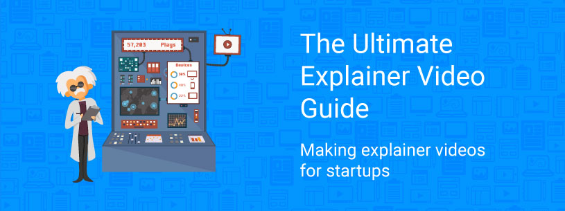 the ultimate guide to making-explainer videos for startups